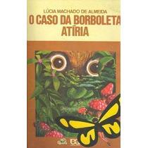 Livro O Caso Da Borboleta Atíria Lúcia Machado De Almeida