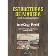 Estructuras De Madera. Diseño, Cálculo Y Construcción