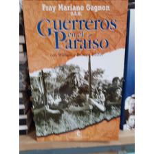 Guerreros En El Paraíso / Fray Mariano Gagnon