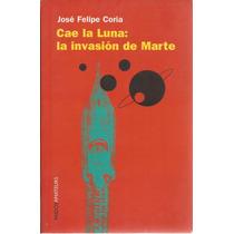 Cae La Luna: La Invasión De Marte. José Felipe Coria. Paidós