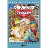 Libro Jorge De Los Rios Dibujando Con El Corazon Figurita Gf