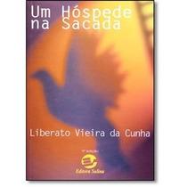 Livro- Um Hóspede Na Sacada - Liberato Vieira.--+ Brinde