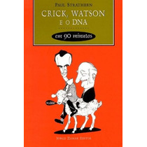 Livro Crick, Watson E O Dna Em 90 Minutos Paul Strathern