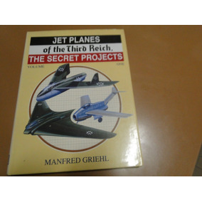 Jet Planes Of The Third Reich - The Secret Projects - Vol. 1