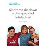 Sindrome De Down Y Discapacidad Intelectual - Guia Practica