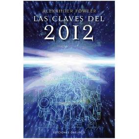 Las Claves Del 2012 : Lo Predijo El Calendario Maya. La Cien