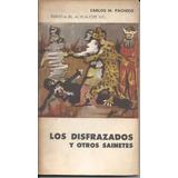 Los Disfrazados Y Otros Sainetes , Carlos M. Pacheco