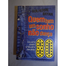 Quem Tem Um Sonho Não Dança - Cultura Jovem Brasileira 80