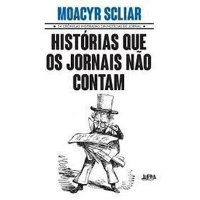 Livro Histórias Que Os Jornais Não Contam Moacyr Scliar