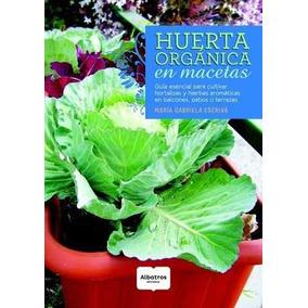 Huerta Organica En Macetas - Maria Gabriela Escriva