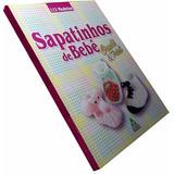 Livro Sapatinhos Bebê Trico Crochê 112 Modelos Guia Prático