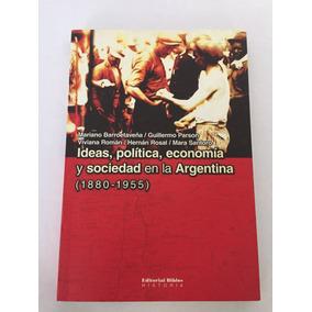 Ideas, Politica, Economia Y Sociedad En Argentina(1880-1955)