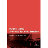 Diálogos Sobre A Tecnologia Do Cinema Brasileiro De Paulo B
