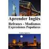 Aprender Inglés: Refranes, Modismos, Expresiones Populares