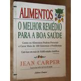 Alimentos O Melhor Remedio Para A Boa Saude Jean Carper