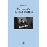 Continuacion De Ideas Diversas Cesar Aira Ed. Udp - Nuevo!