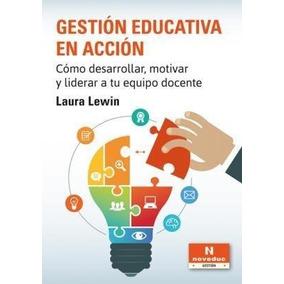 Gestión Educativa En Acción : Cómo Desarrollar Motivar Y Li