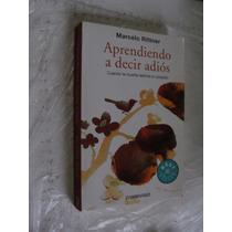 Libro Aprendiendo A Decir Adios , Marcelo Rittner , Año 2008