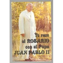 Yo Rezo El Rosario Con El Papa Juan Pablo Ii