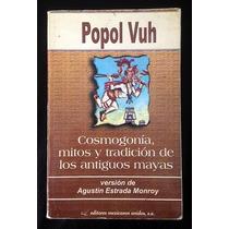 Libro Popol Vuh, Agustin Estrada, Tradicion De Los Mayas