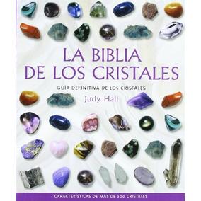 La Biblia De Los Cristales: Guía Definitiva De Los Cristale