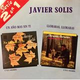 Cd Javier Solis Un Año Mas Sin Ti Lloraras Serie 2 En 1