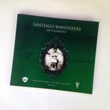 Libro Santiago Wanderers Una Historia De Tres Siglos