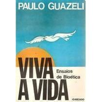 Livro Viva A Vida: Ensaios De Bioética Paulo Guazeli