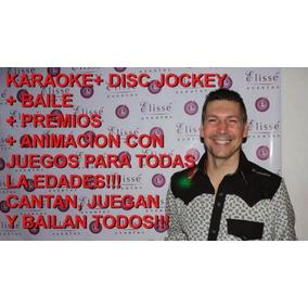 Animación Para Fiestas- Karaoke- Disc Jockey- Animador- Show