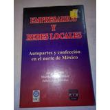 Libro Autopartes Empresarios Y Redes Locales Norte De México