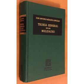 Teoría General De Las Nulidades, Jose Antonio Márquez, 2003