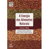 Livro A Energia Dos Alimentos Naturais Carlson Wade