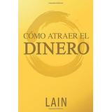 Libro Como Atraer El Dinero De Lain Garcia Calvo, Envio Dhl