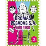 Bromas Pesadas S.a. Aun Peor - John - Editorial Destino