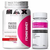 Combo Femini Whey Mulher Max Titanium + Testofemme Promoção!