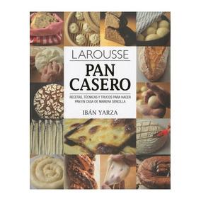 Pan Casero (1747): Recetas, Tecnicas Y Trucos Para Hacer Pa