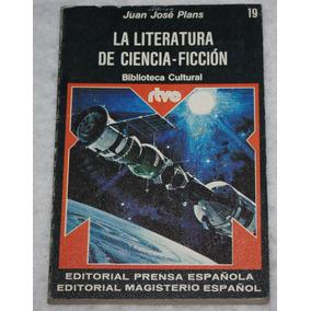 La Literatura De Ciencia-ficcion. Juan Jose Plans