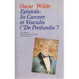 Libro, Epistola: In Cacere Et Vinculis De Oscar Wilde.