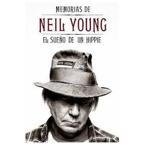 Memorias De Neil Young. El Sueño De Un Hippie - Malpaso 2014