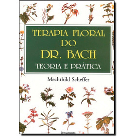 Livro - Terapia Floral Do Dr Bach: Teoria E Prática