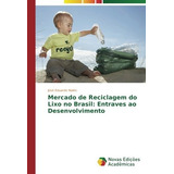 Mercado De Reciclagem Do Lixo No Brasil: Entraves Ao Desenv