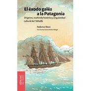 El Éxodo Galés A La Patagonia