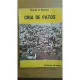 Cría De Patos. Ricardo O. Martínez. Editorial Albatros. 1976