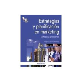 Estrategias Y Planificacion En Marketing; Joaquín Sánchez H