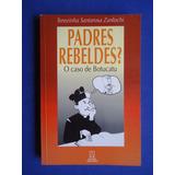 Livro - Padres Rebeldes? O Caso De Botucatu -terezinha Santa