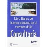 Libro Blanco De Buenas Prácticas En El Mercado De La Cons...