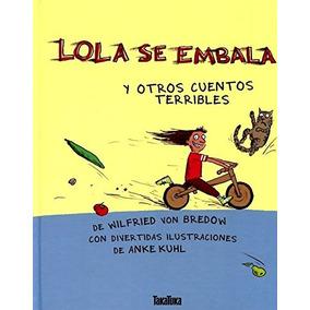 Libro Lola Se Embala Y Otros Cuentos Terribles - Nuevo