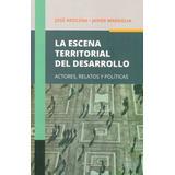 La Escena Territorial Del Desarrollo - José Arocena