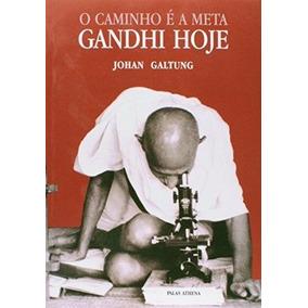 O Caminho E A Meta: Gandhi Hoje