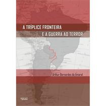 Livro - A Tríplice Fronteira E A Guerra Ao Terror